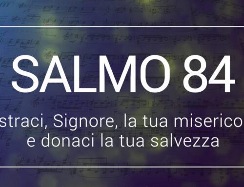 Salmo 84 – Mostraci, Signore, la tua misericordia